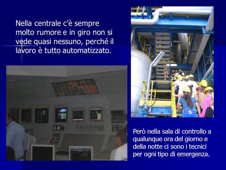 Nella centrale c'è sempre molto rumore e in giro non si vede quasi nessuno, perché il lavoro è tutto automatizzato.