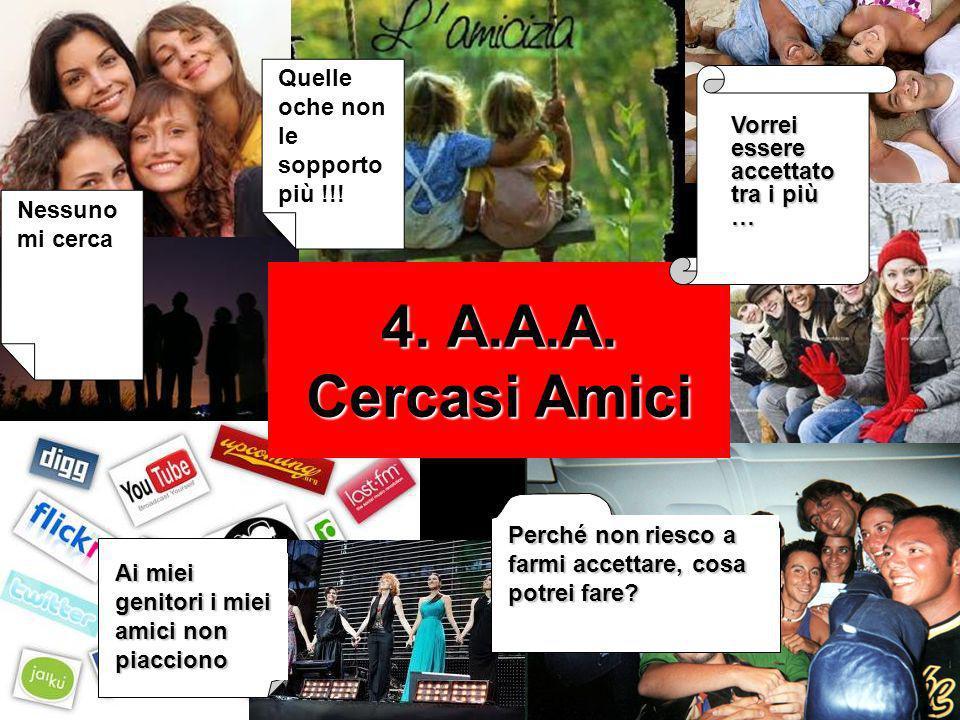 4. A.A.A. Cercasi Amici Quelle oche non le sopporto più !!!