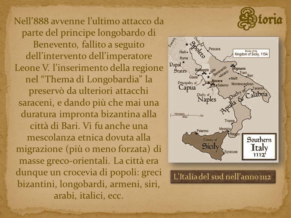 Nell'888 avvenne l'ultimo attacco da parte del principe longobardo di Benevento, fallito a seguito dell'intervento dell'imperatore Leone V. l'inserimento della regione nel Thema di Longobardia la preservò da ulteriori attacchi saraceni, e dando più che mai una duratura impronta bizantina alla città di Bari. Vi fu anche una mescolanza etnica dovuta alla migrazione (più o meno forzata) di masse greco-orientali. La città era dunque un crocevia di popoli: greci bizantini, longobardi, armeni, siri, arabi, italici, ecc.