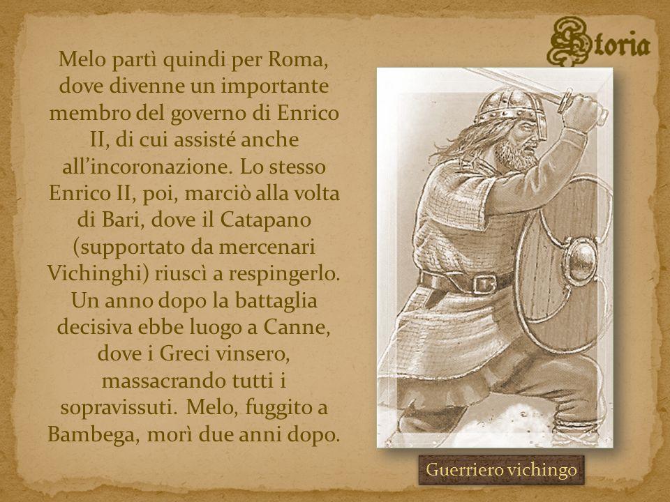 Melo partì quindi per Roma, dove divenne un importante membro del governo di Enrico II, di cui assisté anche all'incoronazione. Lo stesso Enrico II, poi, marciò alla volta di Bari, dove il Catapano (supportato da mercenari Vichinghi) riuscì a respingerlo. Un anno dopo la battaglia decisiva ebbe luogo a Canne, dove i Greci vinsero, massacrando tutti i sopravissuti. Melo, fuggito a Bambega, morì due anni dopo.