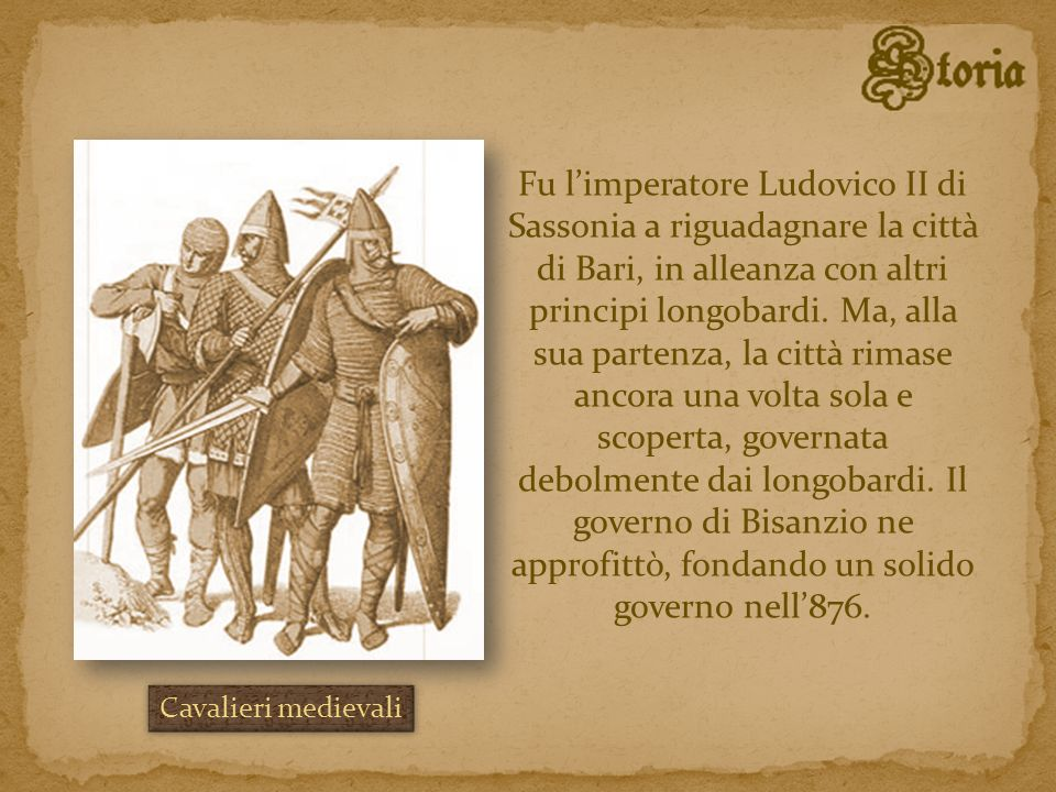 Fu l'imperatore Ludovico II di Sassonia a riguadagnare la città di Bari, in alleanza con altri principi longobardi. Ma, alla sua partenza, la città rimase ancora una volta sola e scoperta, governata debolmente dai longobardi. Il governo di Bisanzio ne approfittò, fondando un solido governo nell'876.
