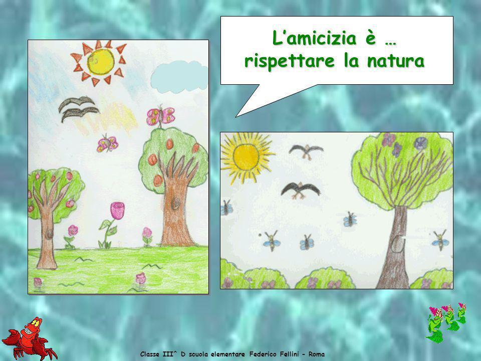 L'amicizia è … L'amicizia è … rispettare la natura
