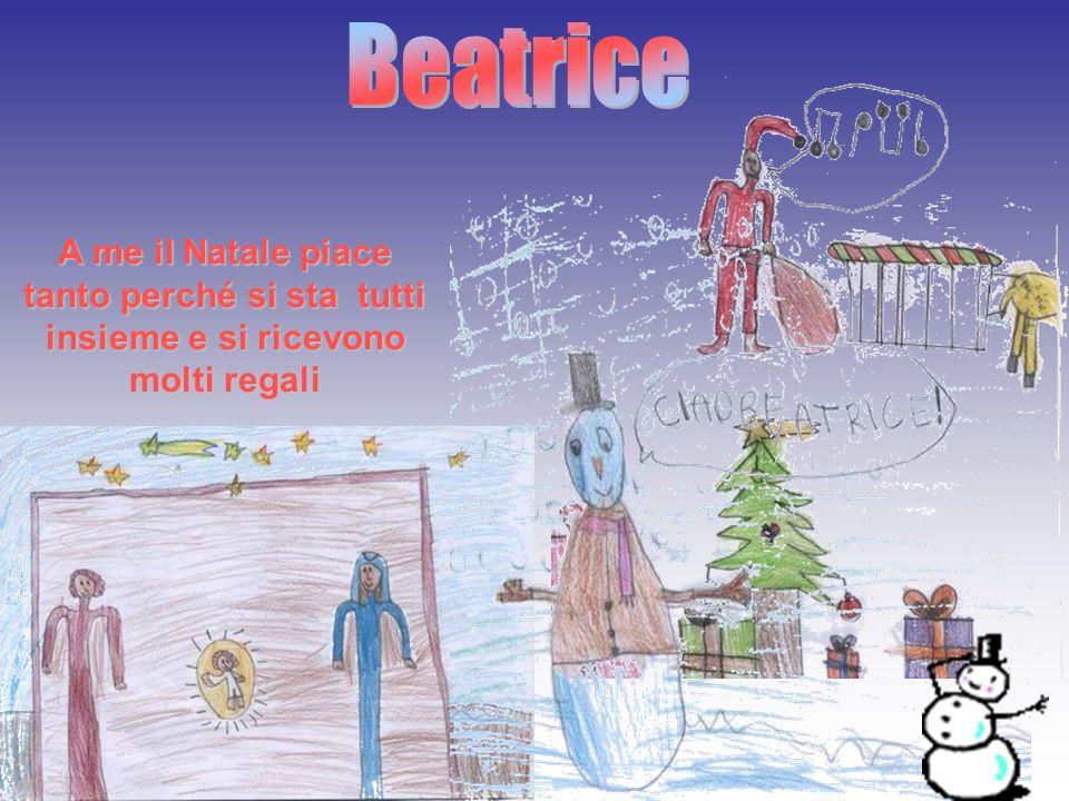 Beatrice A me il Natale piace tanto perché si sta tutti insieme e si ricevono molti regali