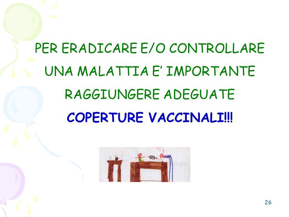 PER ERADICARE E/O CONTROLLARE UNA MALATTIA E' IMPORTANTE RAGGIUNGERE ADEGUATE COPERTURE VACCINALI!!!