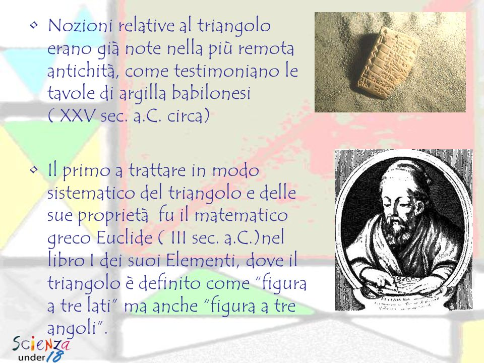 Nozioni relative al triangolo erano già note nella più remota antichità, come testimoniano le tavole di argilla babilonesi ( XXV sec. a.C. circa)