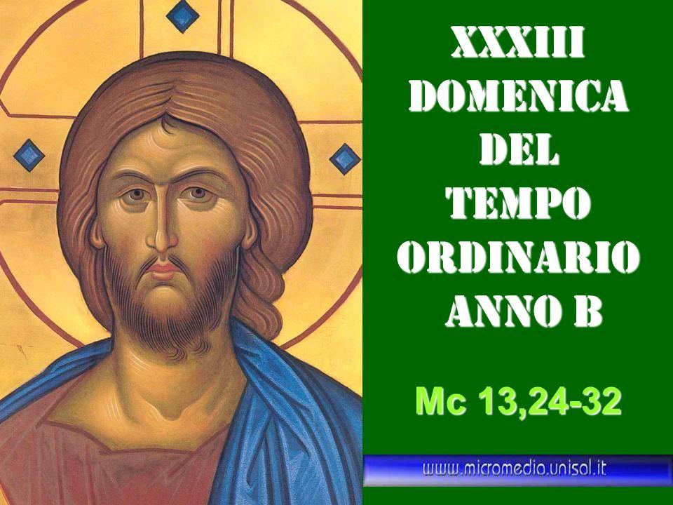 xXXIII DOMENICA DEL TEMPO ORDINARIO ANNO B Mc 13,24-32