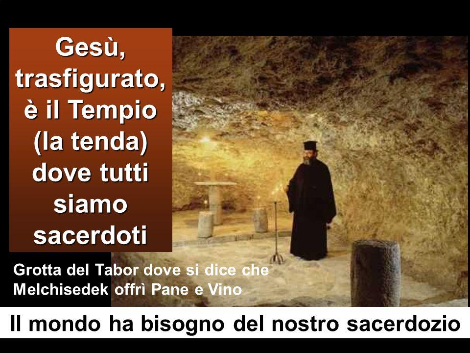 Gesù, trasfigurato, è il Tempio (la tenda) dove tutti siamo sacerdoti