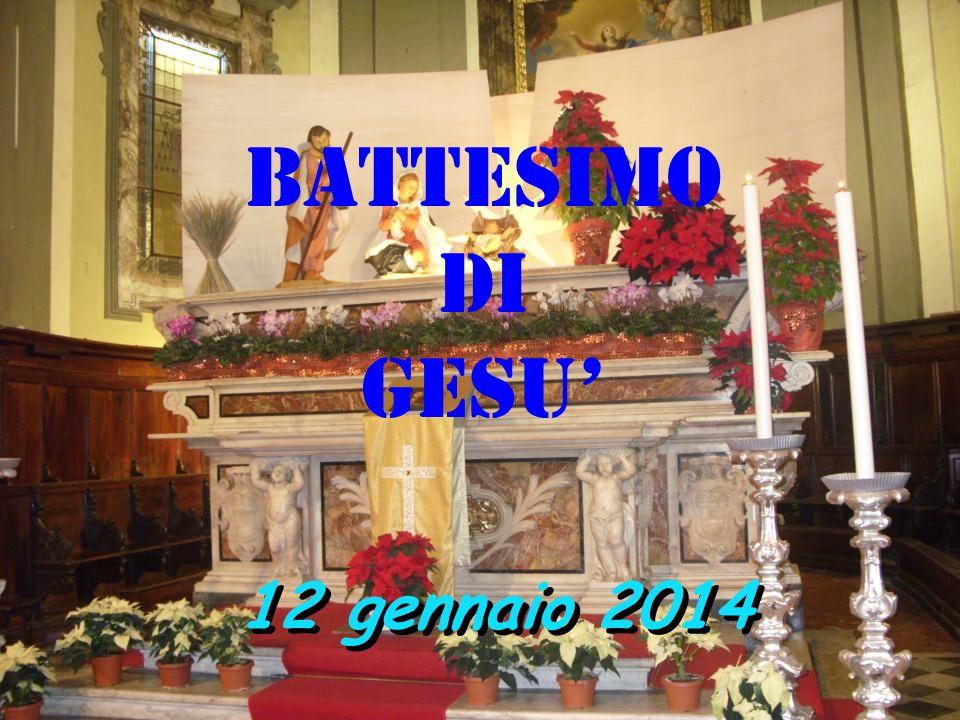 BATTESIMO DI GESU' 12 gennaio 2014