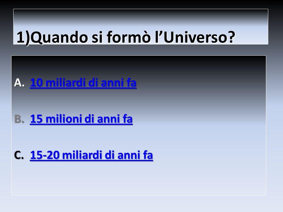 1)Quando si formò l'Universo