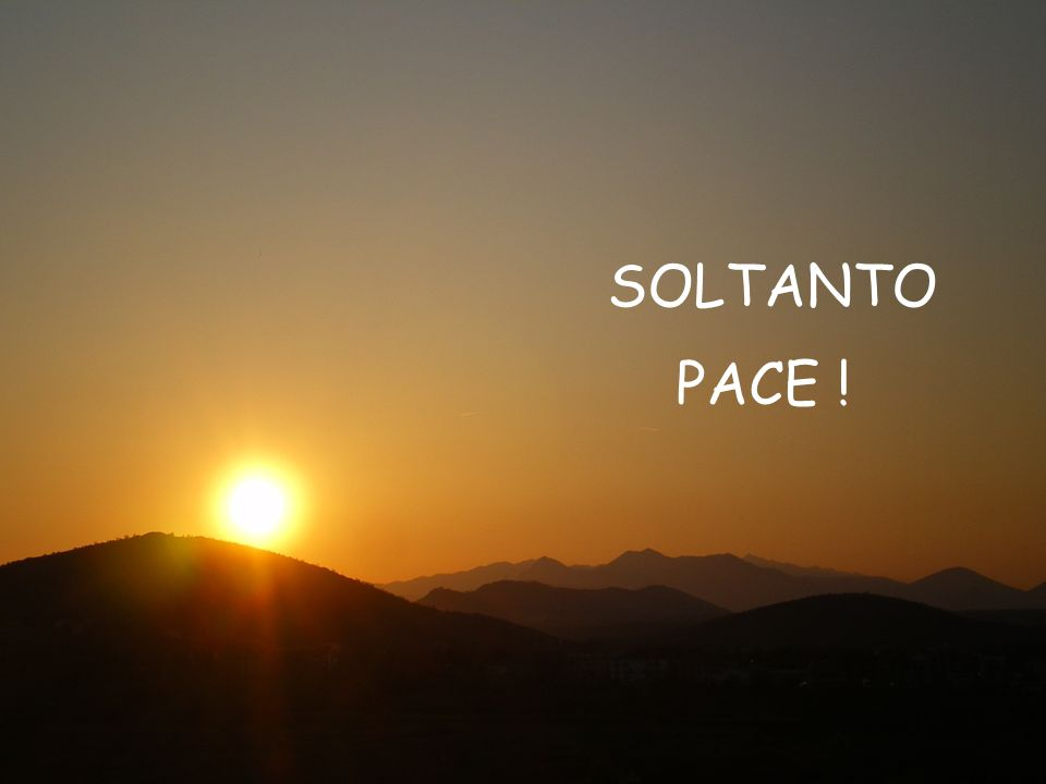 SOLTANTO PACE !
