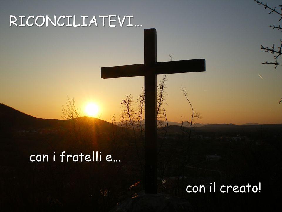 RICONCILIATEVI… con i fratelli e… con il creato!