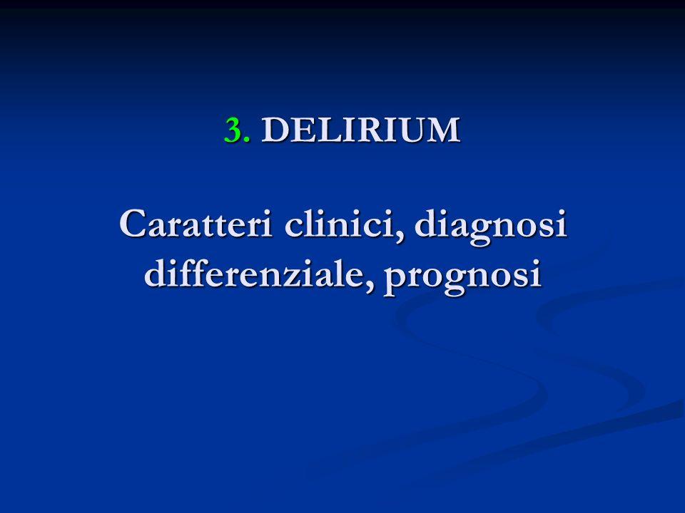 3. DELIRIUM Caratteri clinici, diagnosi differenziale, prognosi