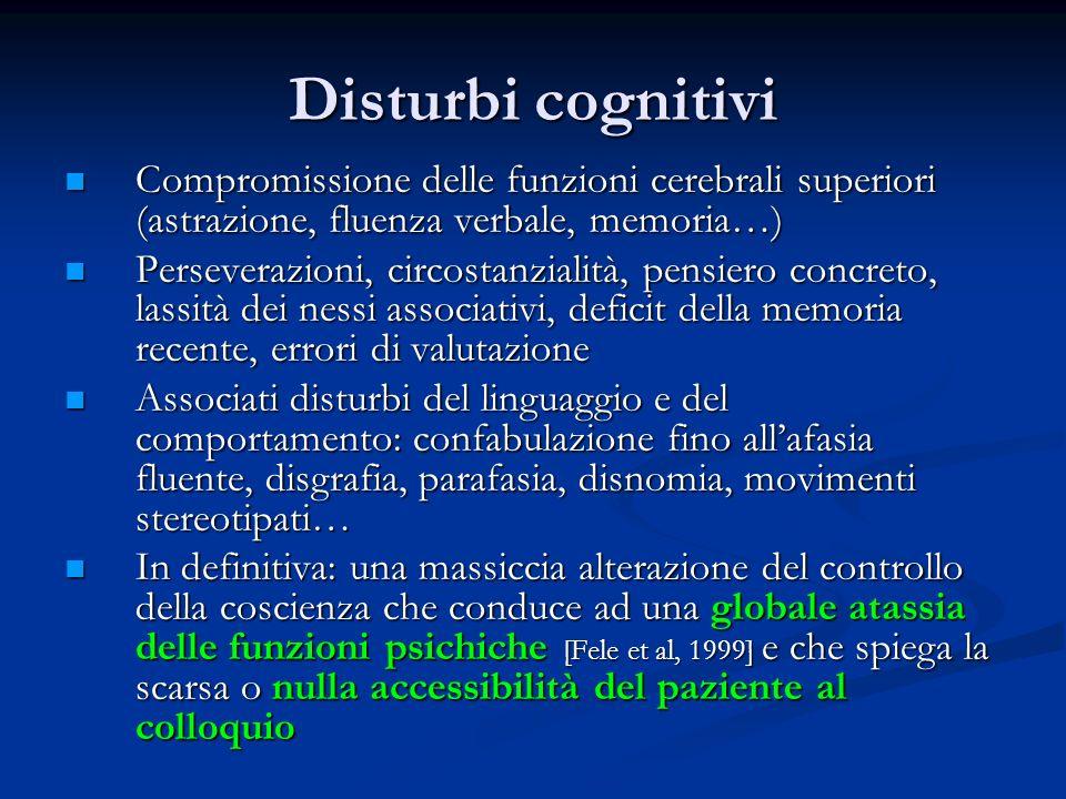 Disturbi cognitivi Compromissione delle funzioni cerebrali superiori (astrazione, fluenza verbale, memoria…)