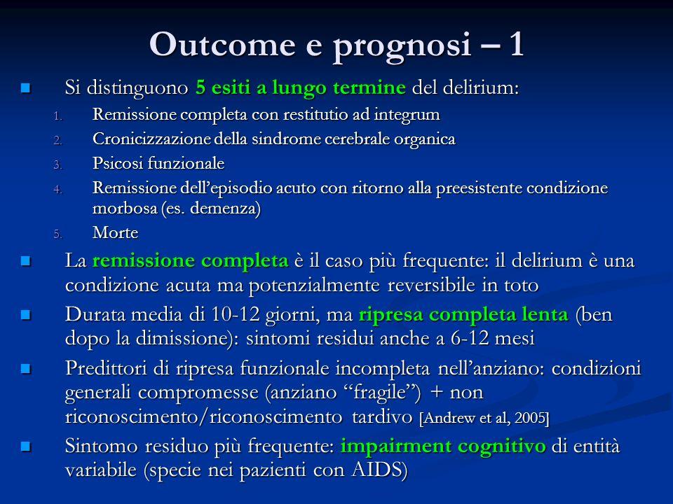 Outcome e prognosi – 1 Si distinguono 5 esiti a lungo termine del delirium: Remissione completa con restitutio ad integrum.
