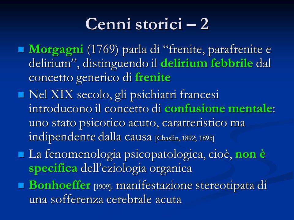 Cenni storici – 2 Morgagni (1769) parla di frenite, parafrenite e delirium , distinguendo il delirium febbrile dal concetto generico di frenite.