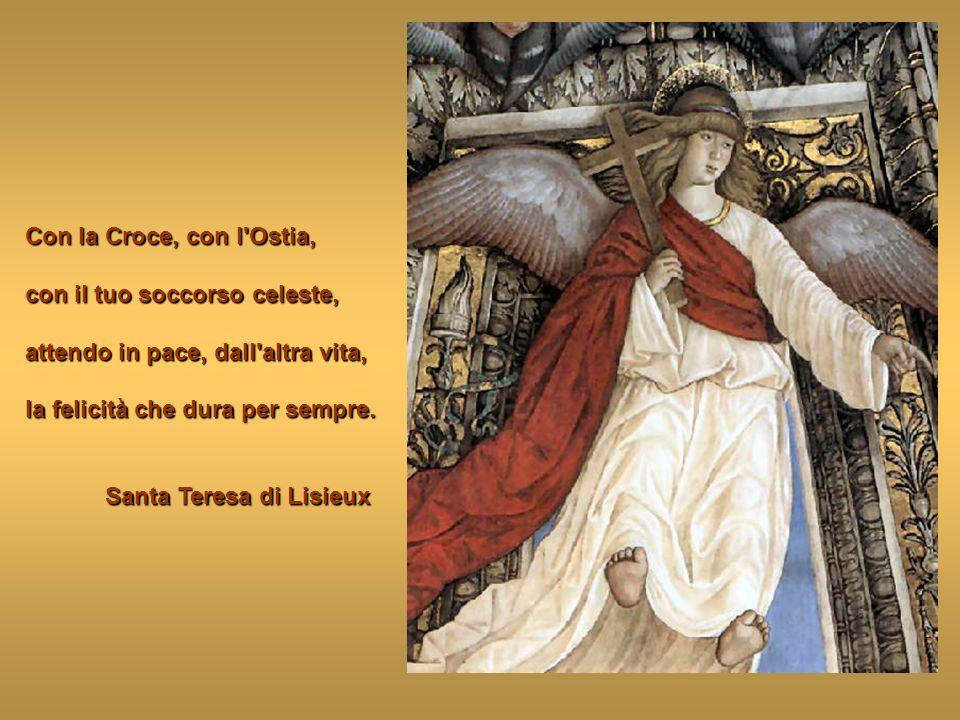 Con la Croce, con l Ostia, con il tuo soccorso celeste, attendo in pace, dall altra vita, la felicità che dura per sempre.