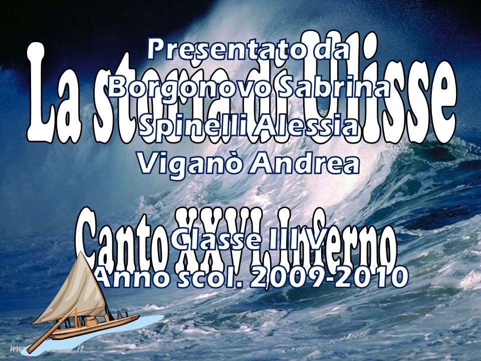 La storia di Ulisse Presentato da Borgonovo Sabrina Spinelli Alessia
