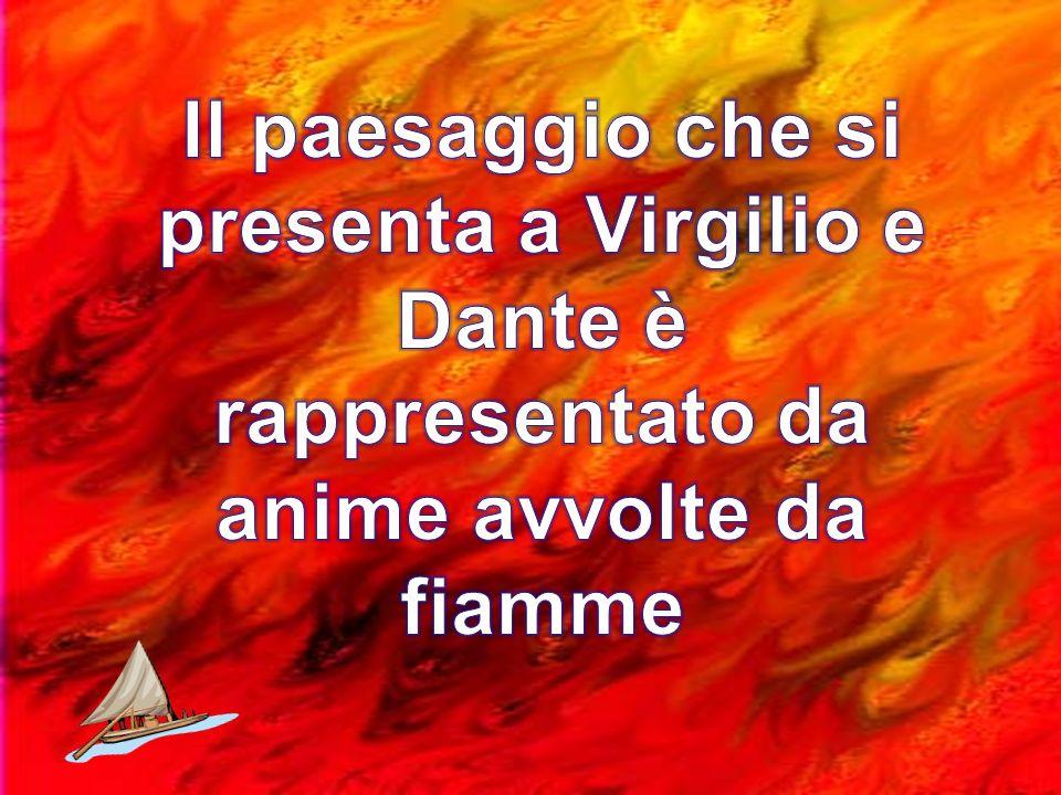 Il paesaggio che si presenta a Virgilio e Dante è rappresentato da anime avvolte da fiamme