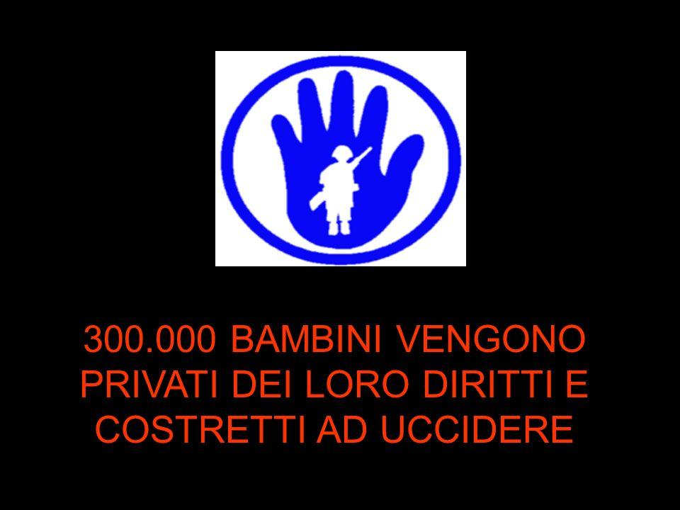 300.000 BAMBINI VENGONO PRIVATI DEI LORO DIRITTI E COSTRETTI AD UCCIDERE