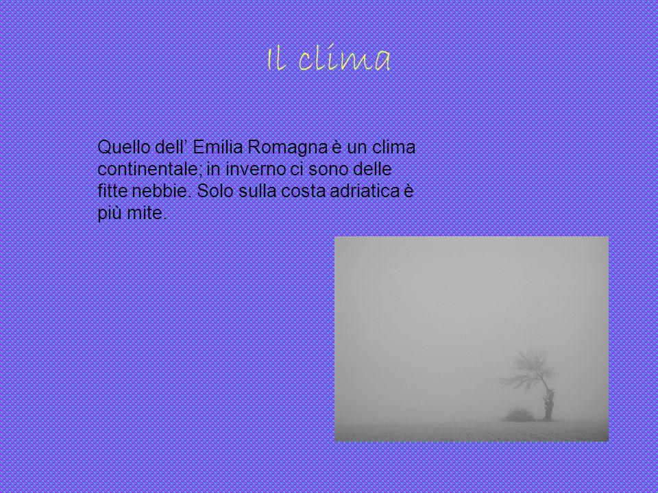 Il climaQuello dell' Emilia Romagna è un clima continentale; in inverno ci sono delle fitte nebbie.