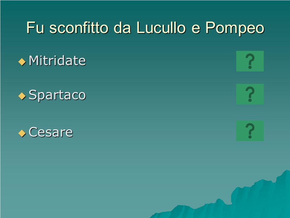 Fu sconfitto da Lucullo e Pompeo