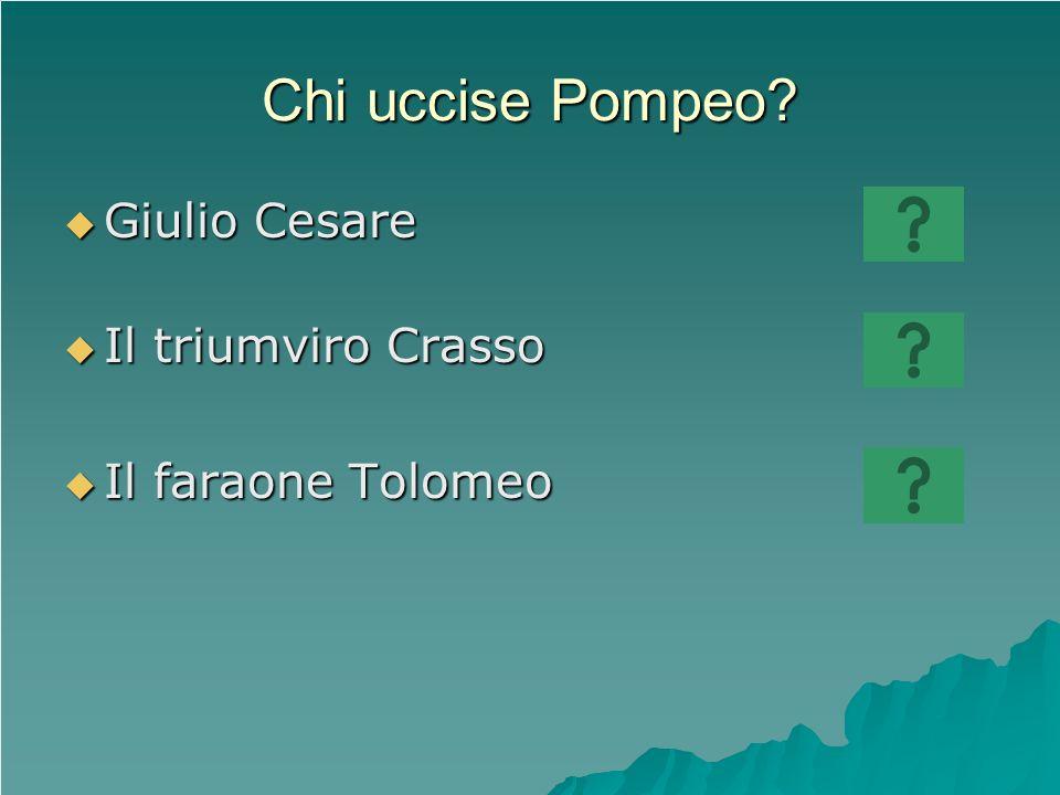 Chi uccise Pompeo Giulio Cesare Il triumviro Crasso