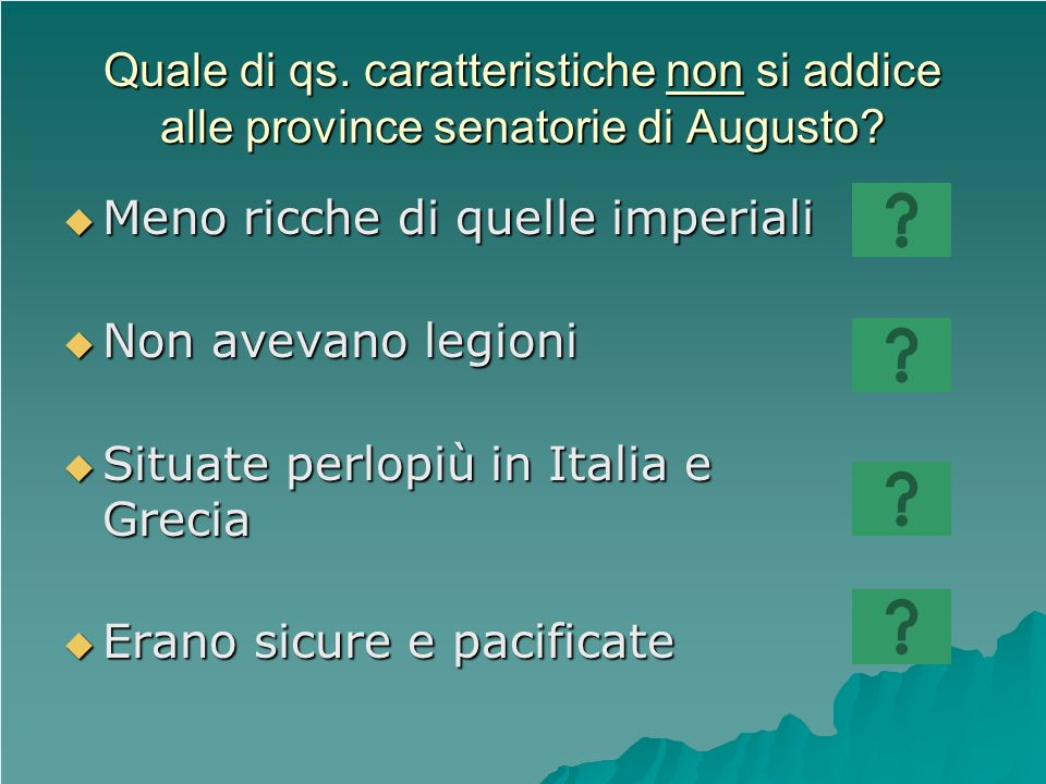 Quale di qs. caratteristiche non si addice alle province senatorie di Augusto