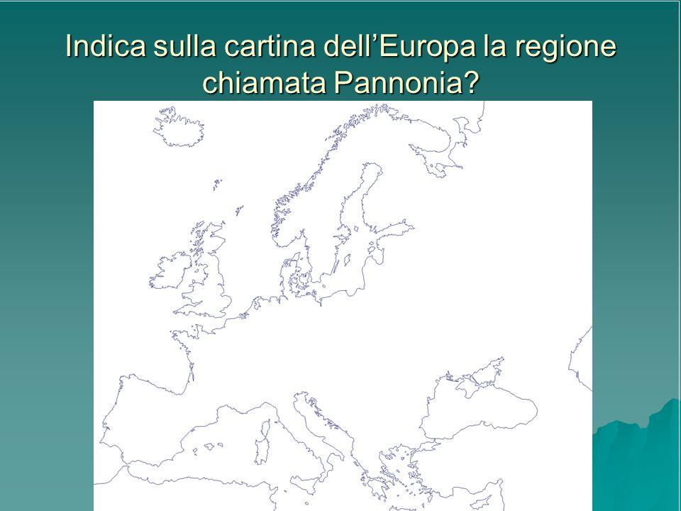 Indica sulla cartina dell'Europa la regione chiamata Pannonia