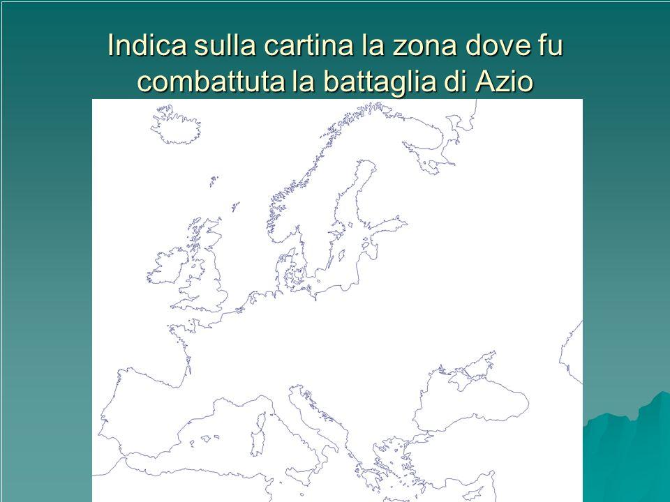 Indica sulla cartina la zona dove fu combattuta la battaglia di Azio