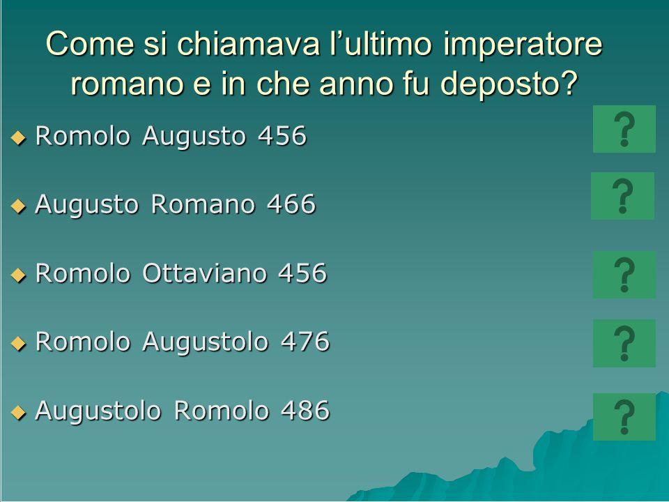 Come si chiamava l'ultimo imperatore romano e in che anno fu deposto