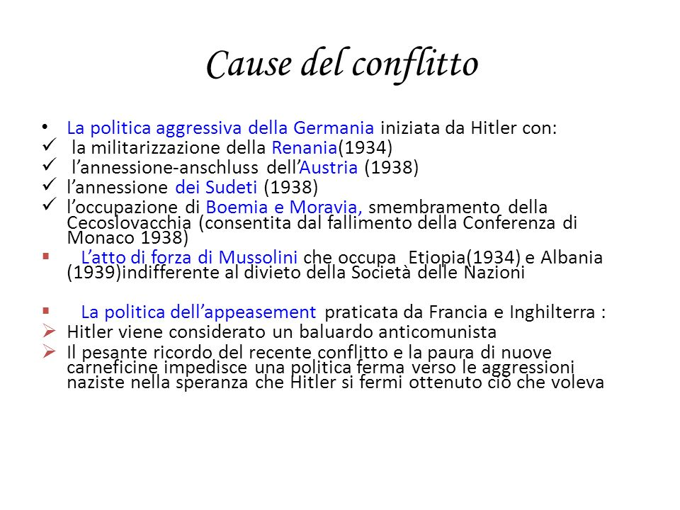 Cause del conflitto La politica aggressiva della Germania iniziata da Hitler con: la militarizzazione della Renania(1934)