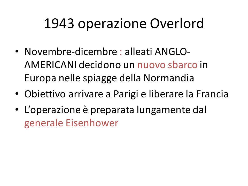 1943 operazione Overlord Novembre-dicembre : alleati ANGLO-AMERICANI decidono un nuovo sbarco in Europa nelle spiagge della Normandia.