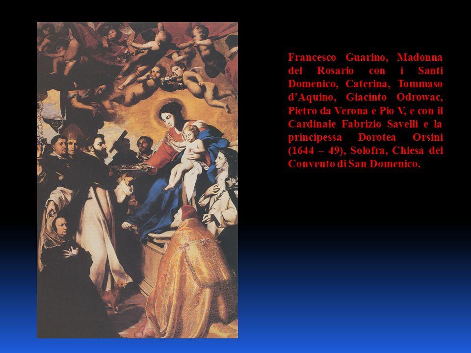 Francesco Guarino, Madonna del Rosario con i Santi Domenico, Caterina, Tommaso d'Aquino, Giacinto Odrowac, Pietro da Verona e Pio V, e con il Cardinale Fabrizio Savelli e la principessa Dorotea Orsini (1644 – 49), Solofra, Chiesa del Convento di San Domenico.