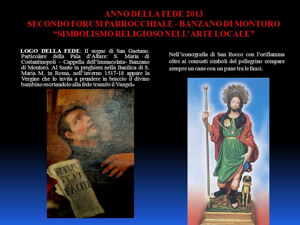 ANNO DELLA FEDE 2013 SECONDO FORUM PARROCCHIALE - BANZANO DI MONTORO SIMBOLISMO RELIGIOSO NELL'ARTE LOCALE