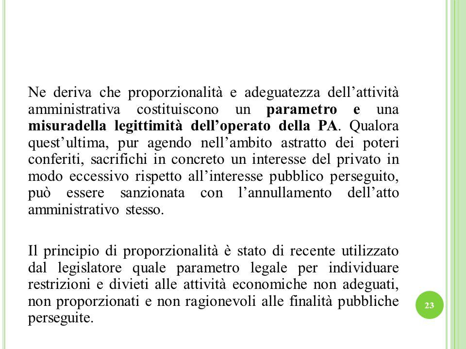 Ne deriva che proporzionalità e adeguatezza dell'attività amministrativa costituiscono un parametro e una misuradella legittimità dell'operato della PA.