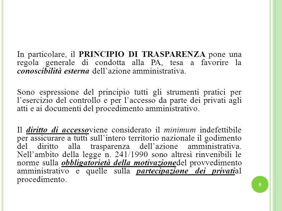 In particolare, il PRINCIPIO DI TRASPARENZA pone una regola generale di condotta alla PA, tesa a favorire la conoscibilità esterna dell'azione amministrativa.