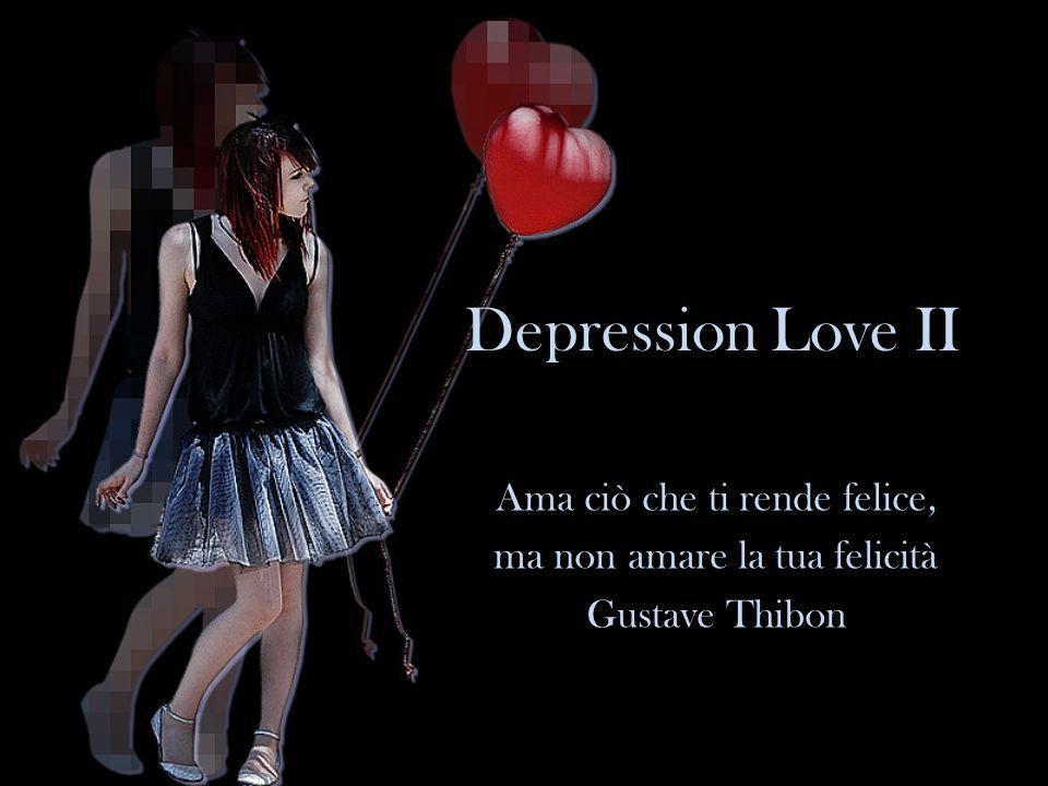 Depression Love II Ama ciò che ti rende felice,