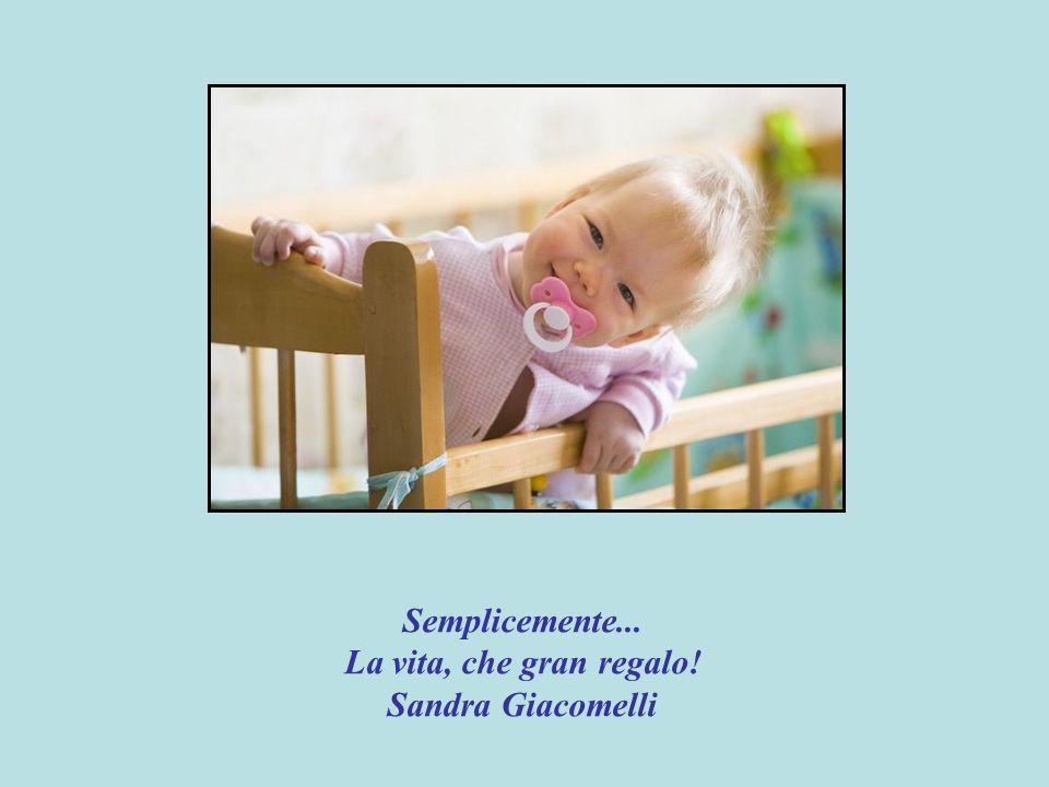 Semplicemente... La vita, che gran regalo! Sandra Giacomelli