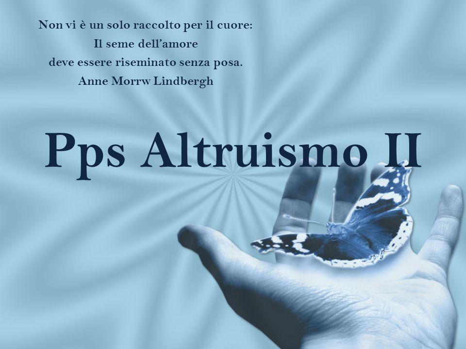 Pps Altruismo II Non vi è un solo raccolto per il cuore: