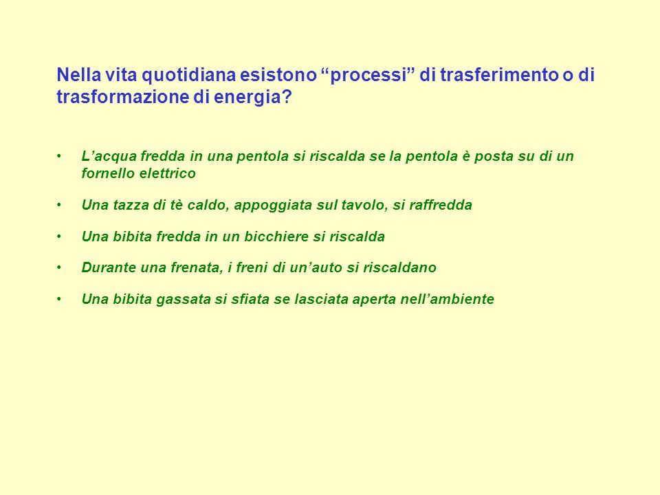 Nella vita quotidiana esistono processi di trasferimento o di trasformazione di energia