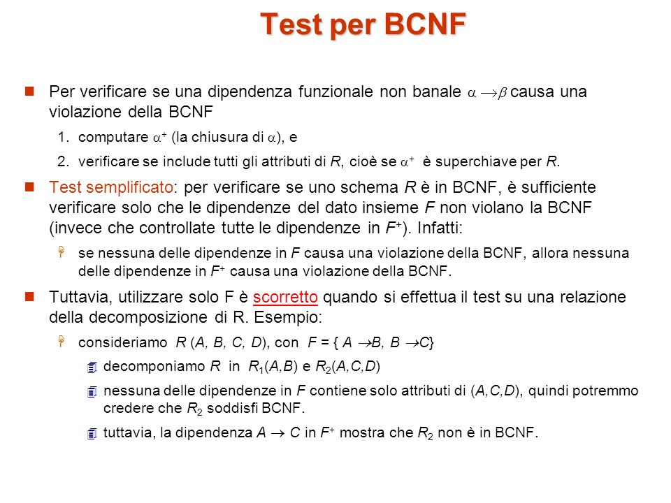 Test per BCNF Per verificare se una dipendenza funzionale non banale  causa una violazione della BCNF.