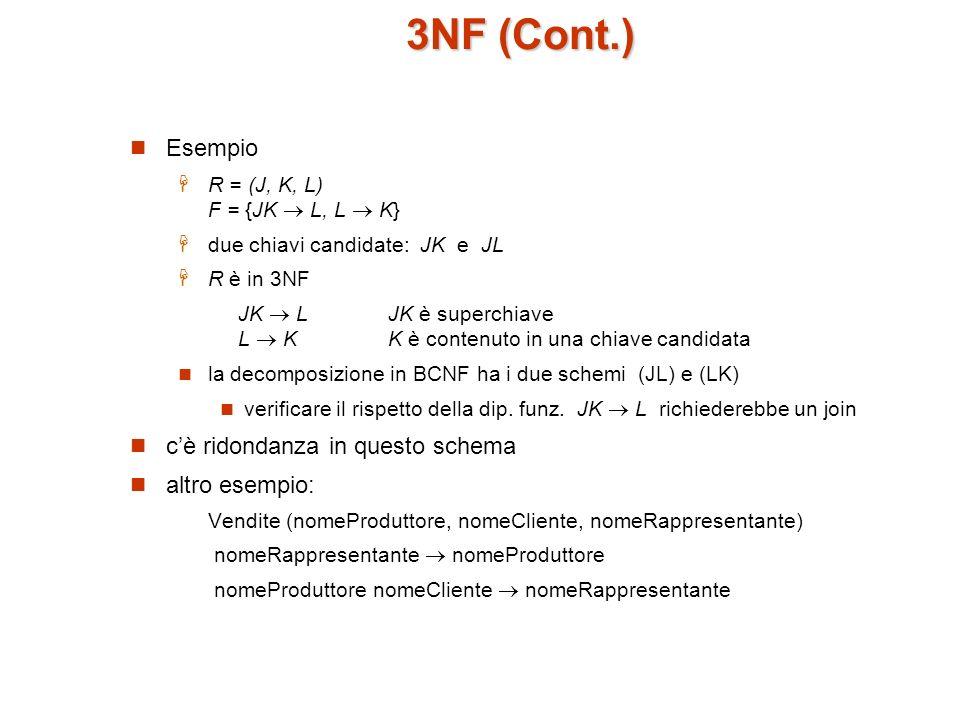 3NF (Cont.) Esempio c'è ridondanza in questo schema altro esempio: