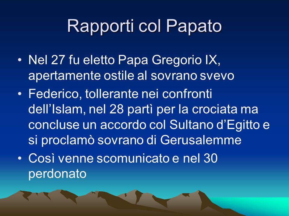 Rapporti col Papato Nel 27 fu eletto Papa Gregorio IX, apertamente ostile al sovrano svevo.