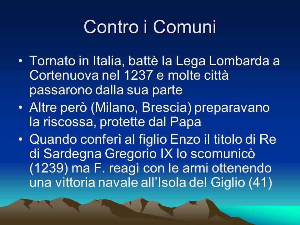 Contro i Comuni Tornato in Italia, battè la Lega Lombarda a Cortenuova nel 1237 e molte città passarono dalla sua parte.