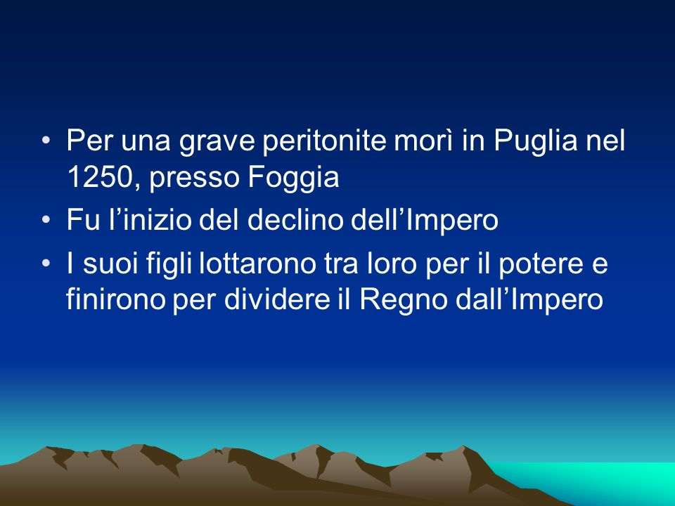 Per una grave peritonite morì in Puglia nel 1250, presso Foggia