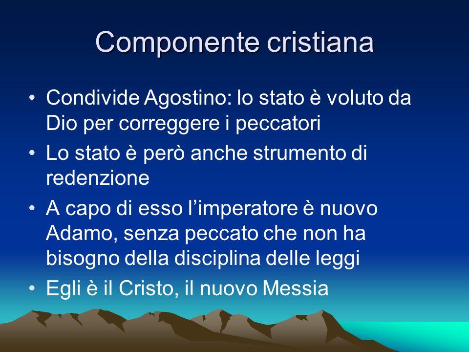 Componente cristiana Condivide Agostino: lo stato è voluto da Dio per correggere i peccatori. Lo stato è però anche strumento di redenzione.