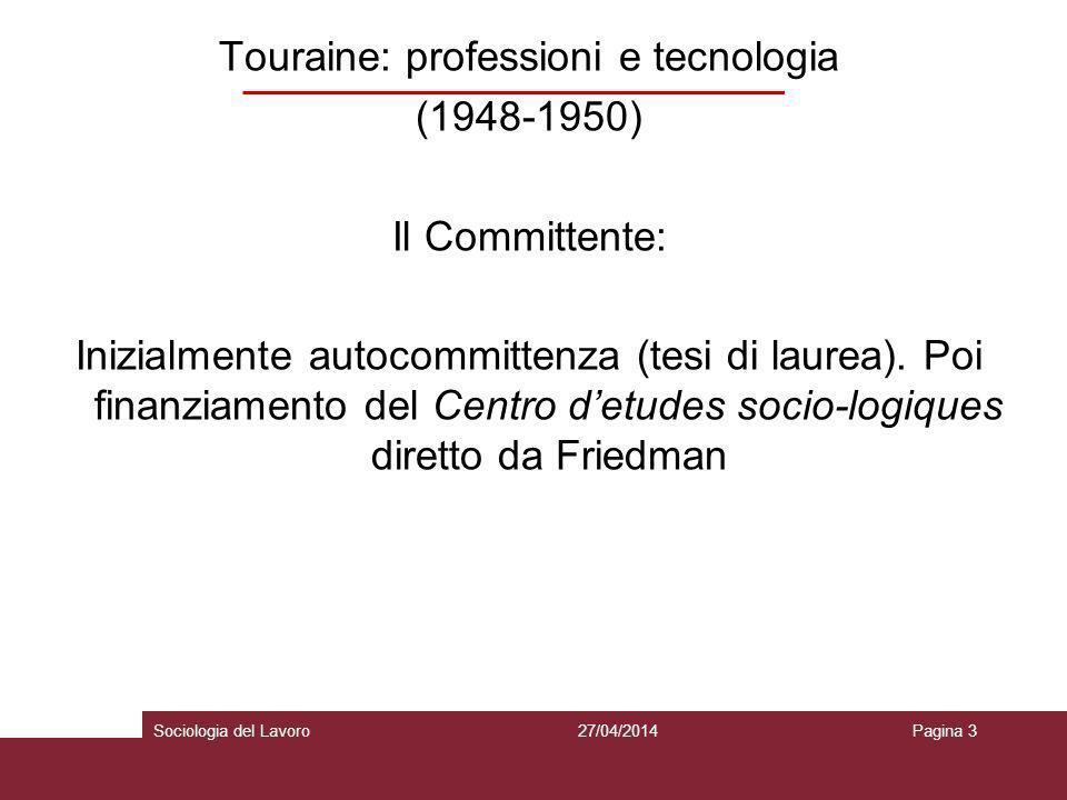 Touraine: professioni e tecnologia (1948-1950) Il Committente: Inizialmente autocommittenza (tesi di laurea). Poi finanziamento del Centro d'etudes socio-logiques diretto da Friedman