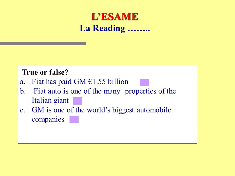 L'ESAME La Reading …….. True or false Fiat has paid GM €1.55 billion