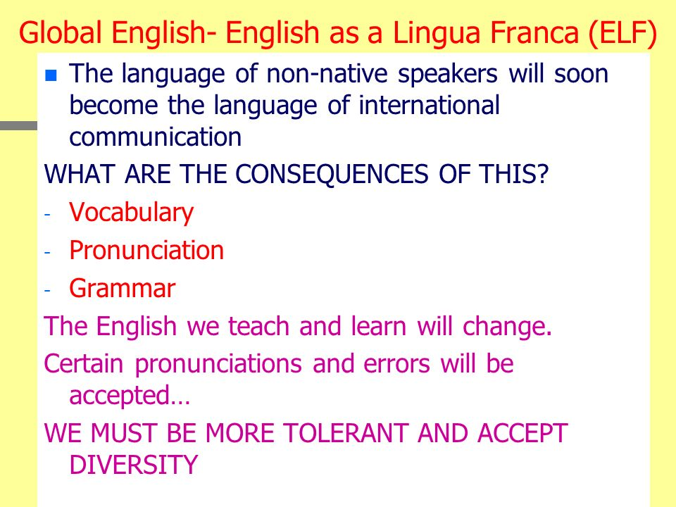 Global English- English as a Lingua Franca (ELF)