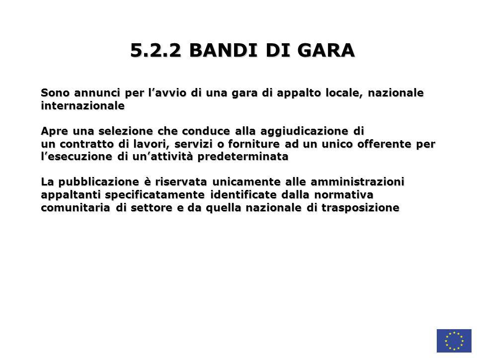 5.2.2 BANDI DI GARA Sono annunci per l'avvio di una gara di appalto locale, nazionale. internazionale.